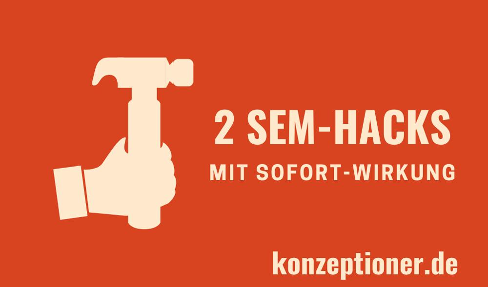 2 sem-hacks mit sofortwirkung vom konzeptioner